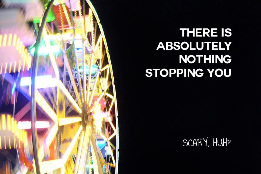 Spinning big wheel at night 'There Is Absolutely Nothing Stopping You - Scary Huh?' quote